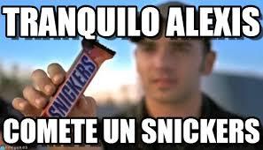 Alexis Meme - tranquilo alexis snickers meme on memegen