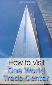 how to visit one world trade center earth trekkers
