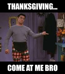 Funny Thanksgiving Meme - joey friends thanksgiving meme my favorite daily things