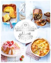 la cuisine de mamie les meilleurs gâteaux de mamie editions larousse