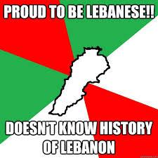 Lebanese Meme - proud to be lebanese doesn t know history of lebanon lebanon
