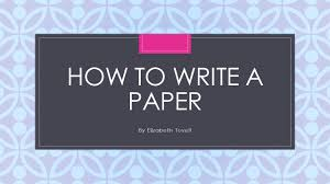 write a paper c how to write a paper by elizabeth tuvell overview to write a 1 c how to write a paper by elizabeth tuvell