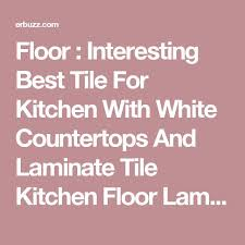 Best Tile For Kitchen Floor by Top 25 Best Laminate Flooring For Kitchens Ideas On Pinterest