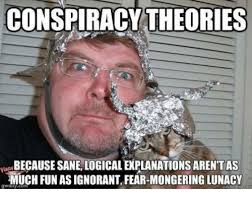 Conspiracy Theorist Meme - conspiracy theories becausesane logical explanations arent as much