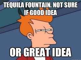 Tequila Meme - tequila fountain tequila of the month