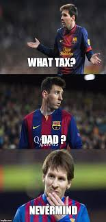 Funny Messi Memes - messi tax situation imgflip