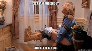 Scream And Shout Meme - scream and shout and let it all out dumbdumber quickmeme