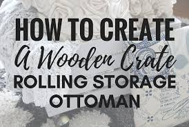 Rolling Storage Ottoman How To Create A Wooden Crate Rolling Storage Ottoman Arts And Classy