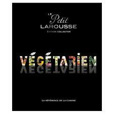 le petit larousse de la cuisine petit larousse végétarien edition collector de larousse format