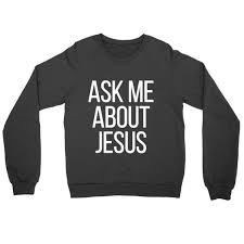 christian sweaters unisex crewneck sweater christian sweater ask me about jesus