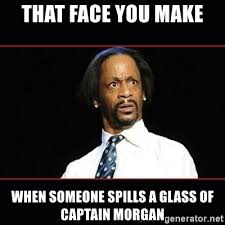 Captain Morgan Meme - that face you make when someone spills a glass of captain morgan