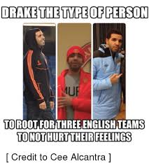 Drake The Type Of Meme - drake the type of person toro for three english teams tonothurtt