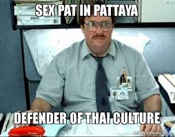 Pat Meme - sex pat in pattaya defender of thai culture milton from office