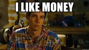 Meme Money - i like money idiocracy frito meme generator