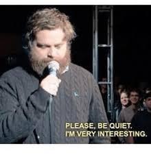 Be Quiet Meme - please be quiet i m very interesting quiet meme on esmemes com