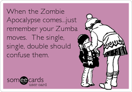 Zombie Birthday Meme - when the zombie apocalypse comes just remember your zumba moves