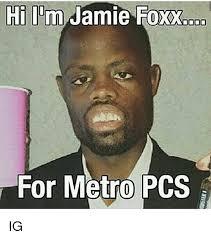 Jamie Meme - hi l m jamie foxx for metro pcs ig jamie foxx meme on me me