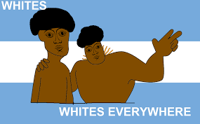 Argentina Memes - whites whites everywhere argentina is white know your meme