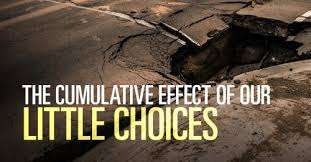 the cumulative effect of our choices by sermoncentral