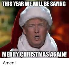 Meme Merry Christmas - this year we will be saying merry christmas again amen meme on me me