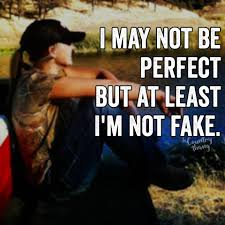 mudding quotes for girls i may not be perfect but atleast i u0027m not fake countrylife