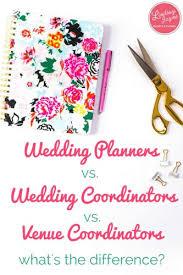 wedding coordinators wedding planners vs wedding coordinators vs venue coordinators