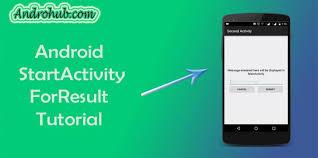android start activity android startactivityforresult androhubandrohub
