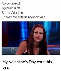 Me On Valentines Day Meme - roses are red my heart is fat be my valentine or cash me outside