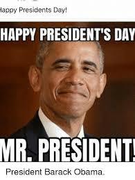 Barack Obama Meme - happy presidents day happy president s day mr president president