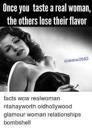 Real Women Meme - once you taste a real woman the others lose their flavor facts wcw