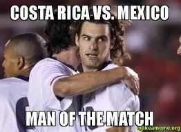 Costa Rica Meme - costa rica vs mexico man of the match make a meme