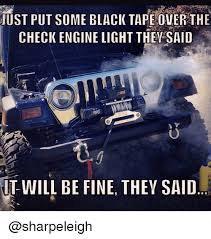 check engine light just came on just put some black tape over the check engine light they said iit