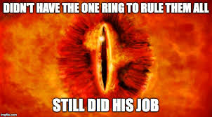 One Ring To Rule Them All Meme - sauron did his job imgflip