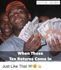 Boxing Memes - boxing 1 e21 e s when those tax returns come in just like that