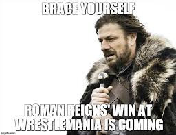 Wrestlemania Meme - roman wins lol imgflip
