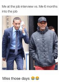 Job Interview Meme - me at the job interview vs me 6 months into the job miss those days