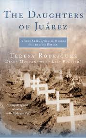 the daughters of juarez a true story of serial murder south of
