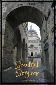 Itineraries Turismo Bergamo by Les 1682 Meilleures Images Du Tableau Italy Sur Pinterest