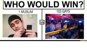 Muslim Memes Funny - who would win 103 gays 1 muslim vs funny muslim meme on me me