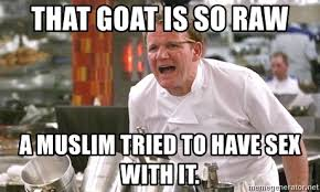 Sex Meme Generator - that goat is so raw a muslim tried to have sex with it ramsay