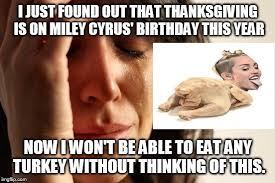 Miley Cyrus Turkey Meme - i came in like a butterball imgflip