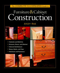the complete illustrated guide to furniture u0026 cabinet construction