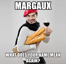 What Does Meme Mean In French - margaux what does your name mean again scumbag french meme