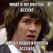 Accent Meme - british accent meme bigking keywords and pictures