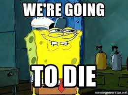 Spongebob Krabby Patty Meme - we re going to die spongebob you like krabby patties meme