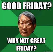 Friday Memes 18 - good friday 2016 best funny memes heavy com page 8
