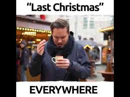 Last Christmas Meme - last christmas everywhere youtube