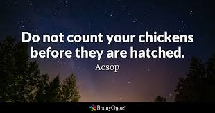 Never Count Your Chicken Before They Hatch Do Not Count Your Chickens Before They Are Hatched Aesop