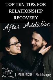 luck my for addictions top 10 tips for relationship recovery after an addiction to