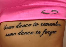 tattoos of sayings and quotes some dance to remember some dance to forget